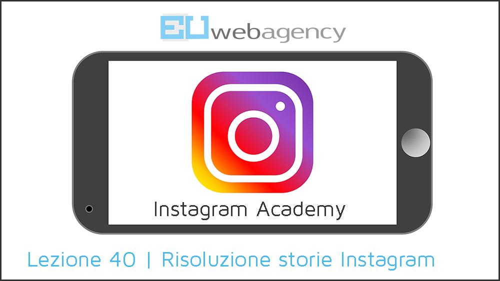 Risoluzione storie Instagram | Instagram Academy | 2019